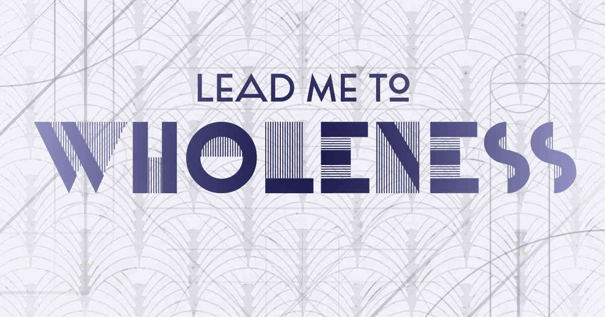 Lead Me To Wholeness