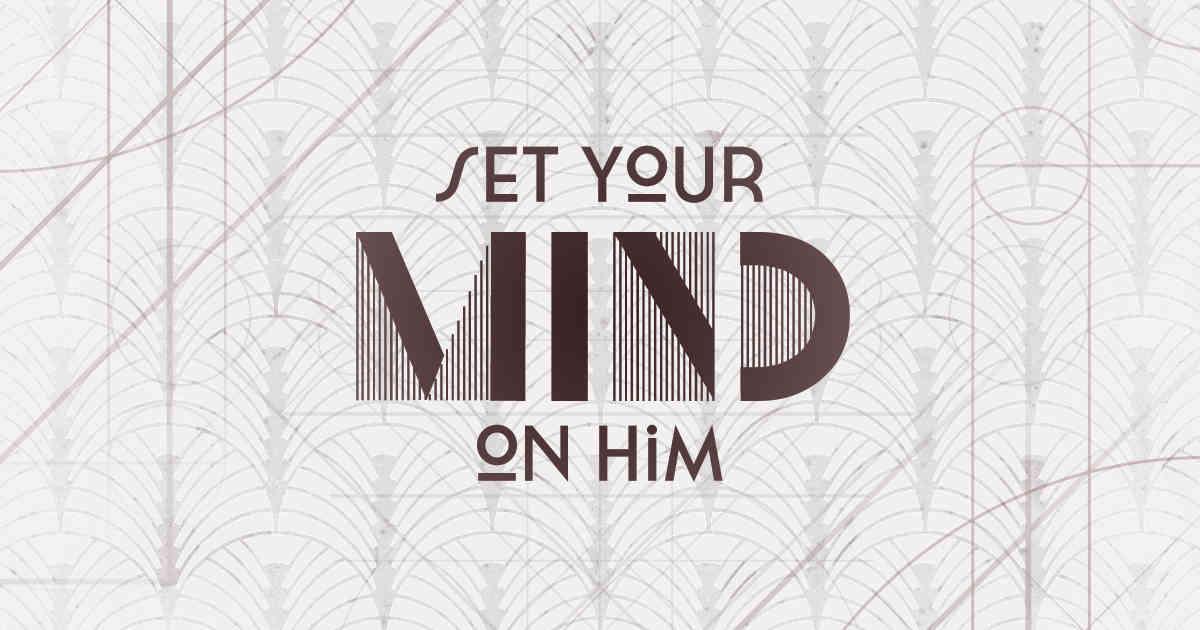 Set Your Mind On Him