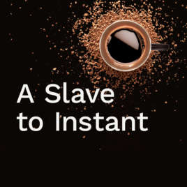 A Slave to Instant
