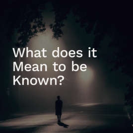 What does it Mean to be Known?