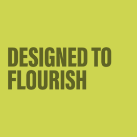 Designed to Flourish