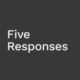 Five Responses