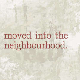 Moved into the Neighbourhood