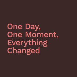 One Day, One Moment, Everything Changed