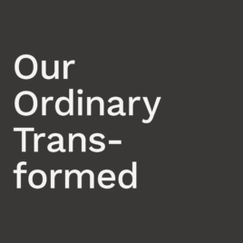 Our Ordinary Transformed