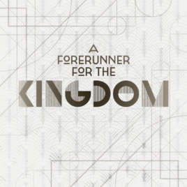 A Forerunner For The Kingdom