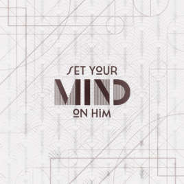 Set Your Mind On Him