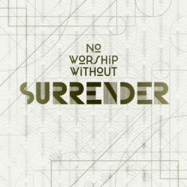 No Worship Without Surrender