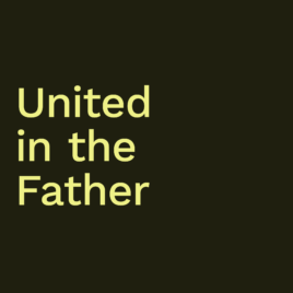 United in the Father
