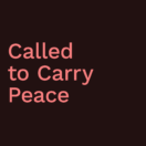 Called to Carry Peace