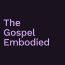 The Gospel Embodied